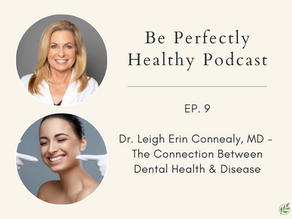 Dr. Leigh Erin Connealy, MD - The Connection Between Dental Health & Disease