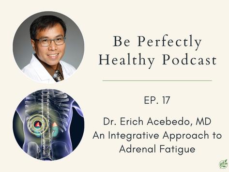 Erich Acebedo, MD - An Integrative Approach to Adrenal Fatigue