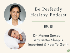 Dr. Manna Semby, ND - Why Better Sleep Is Important & How To Get It