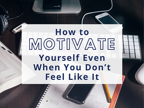 How to motivate yourself even when you don't feel like it