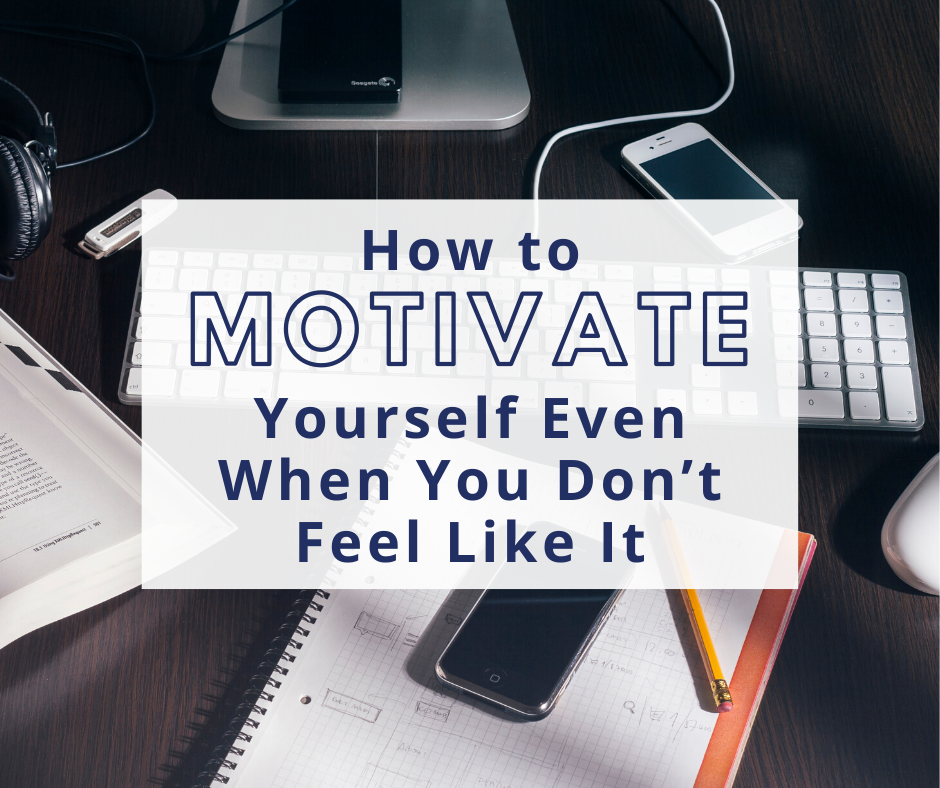 desk accesories - how to motivate yourself even when you don't feel like it