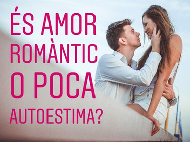 És amor romàntic o poca autoestima?