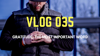 Vlog 035 - Gratitiude...The Most Important Leadership Quality EVER - Period.