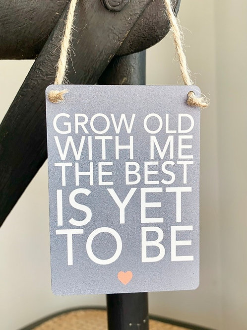 Mini Metal Sign - Grow Old With Me