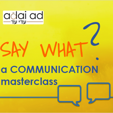 Say What? A Communication Masterclass