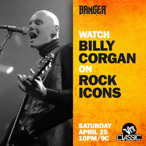 TONIGHT! WATCH BILLY CORGAN ON ROCK ICONS SATURDAY APRIL 25 10pm/9c