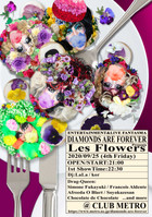 9/25 Fri.  DIAMONDS ARE FOREVER presents LES FLOWERS