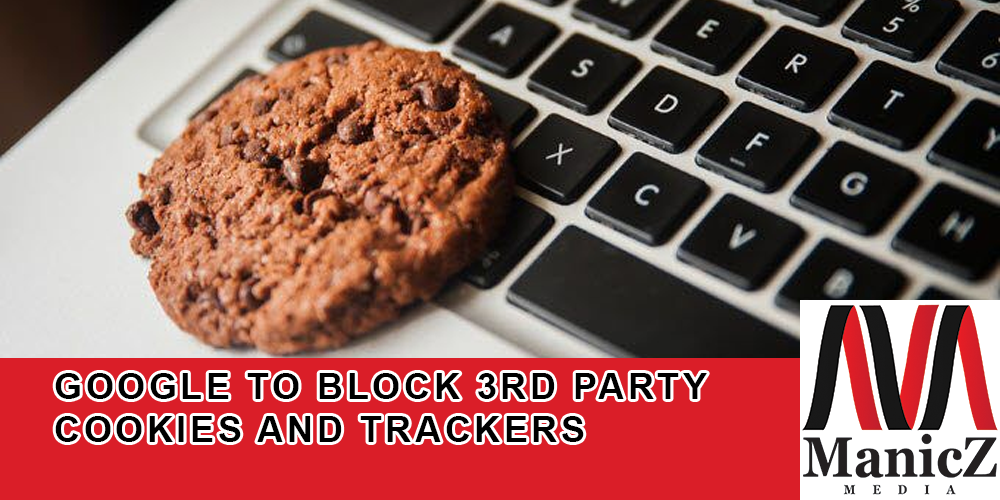 Google to block 3rd party cookies and trackers.