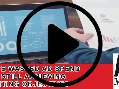 WATCH: Reduce Wasted Ad Spend While Still Achieving Marketing Objectives