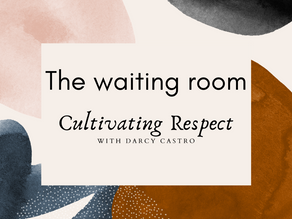 Cultivating Respect: The waiting room