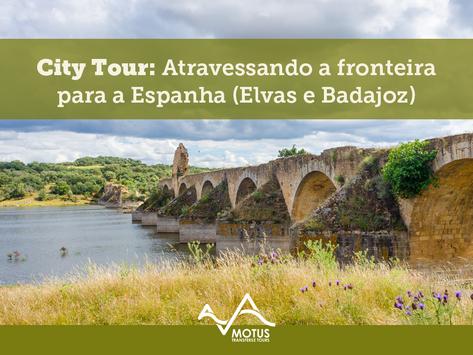City Tour: Atravessando a fronteira para a Espanha (Elvas e Badajoz)