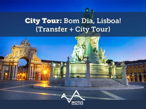 City Tour: Bom Dia, Lisboa! (Transfer + City Tour)