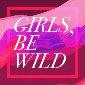 Girls, Be Wild