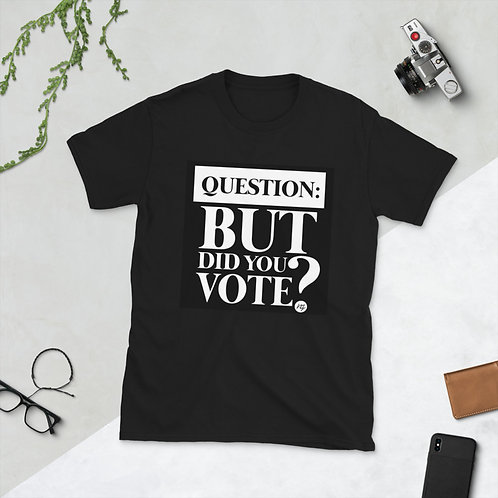 Did You Vote? Short-Sleeve Unisex T-Shirt