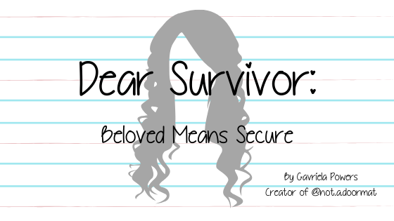 Dear Survivor: Beloved Means Secure