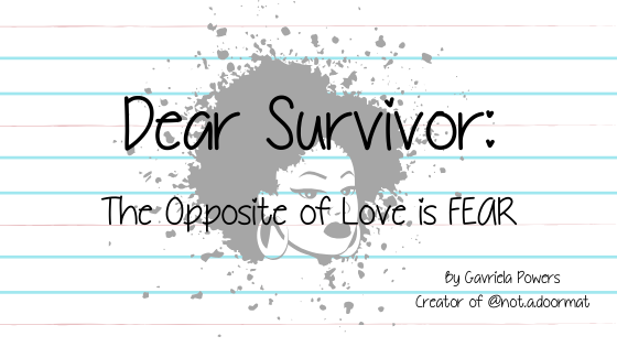 Dear Survivor: The Opposite of Love is FEAR