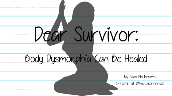 Dear Survivor: Body Dysmorphia Can Be Healed