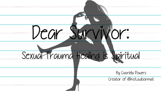 Dear Survivor: Sexual Trauma Healing is Spiritual
