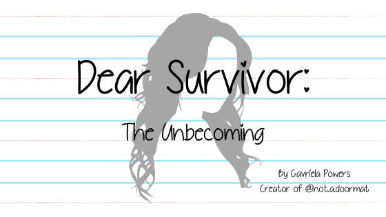 Dear Survivor: The Unbecoming