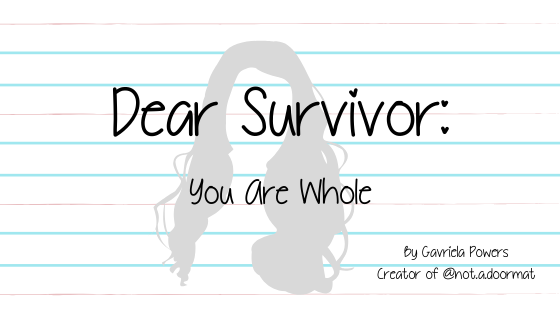 Dear Survivor: You Are Whole