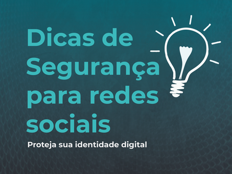 Dicas de Segurança para Redes Sociais: Proteja sua Identidade Digital