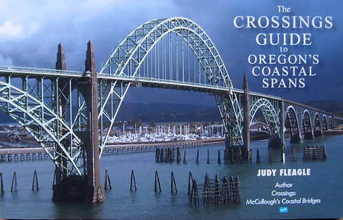 The Crossings Guide to Oregon's Coastal Spans by Judy Fleagle