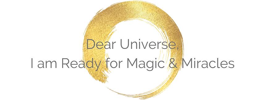 Dear Universe, I am Ready for Magic & Mi