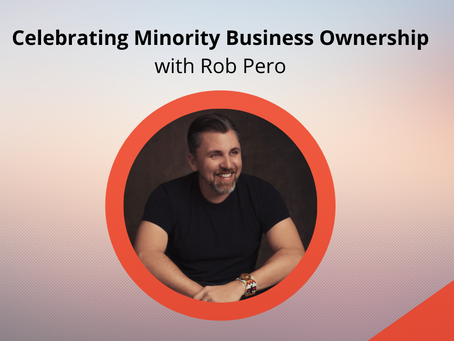 Celebrating Minority Business Ownership with Rob Pero