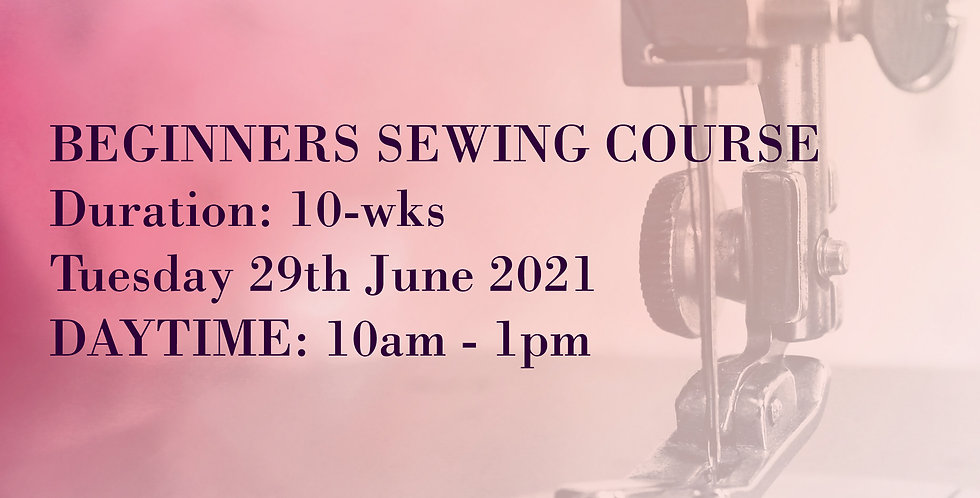 JUNE 2021: (DAYTIME) Beginners Sewing Course