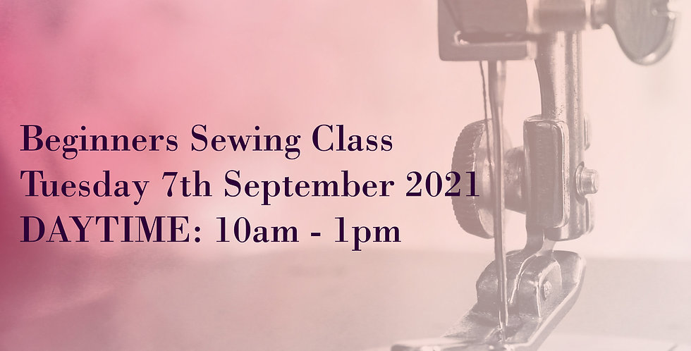 SEPT 2021: (DAYTIME) Beginners Sewing Course - Fashion Skills