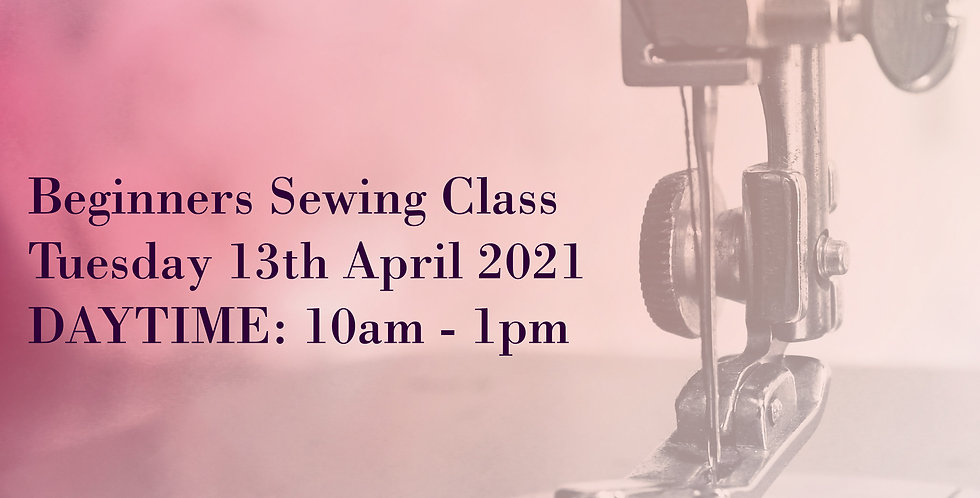 APRIL 2021: (DAYTIME) Beginners Sewing Course