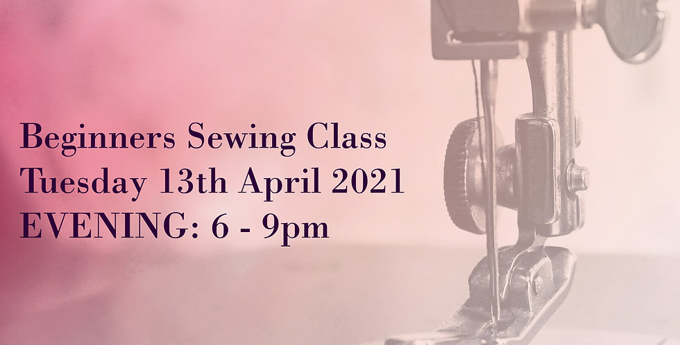 APRIL 2021: (EVENING) Beginners Sewing Course - Fashion Skills