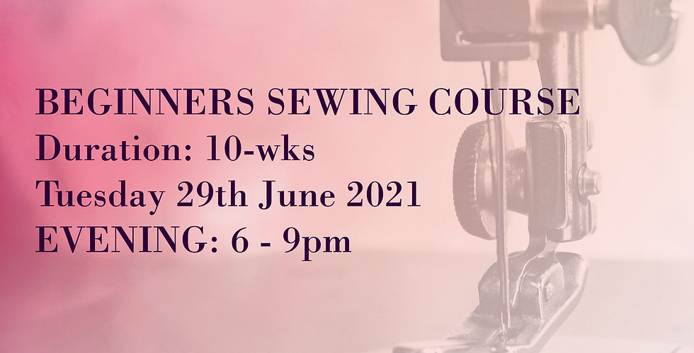 JUNE 2021: (EVENING) Beginners Sewing Course - Fashion Skills