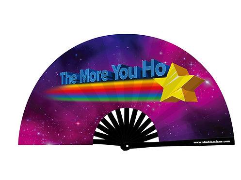 THE MORE YOU HO FAN