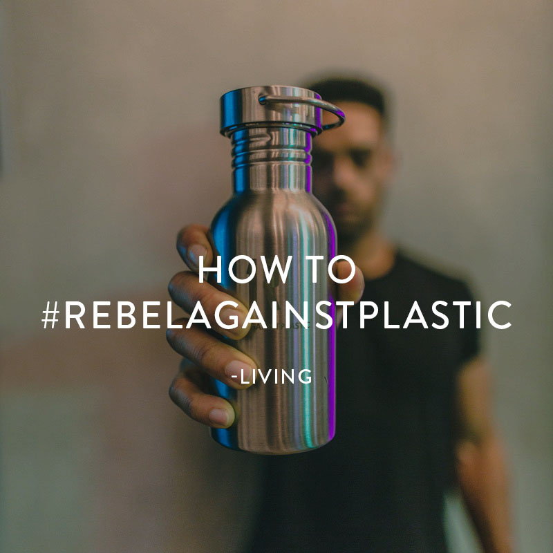 HOW TO #REBELAGAINSTPLASTIC
