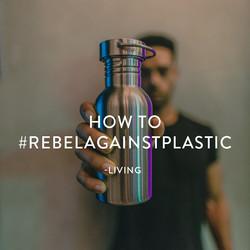 HOW TO #REBELAGAINSTPLASTIC