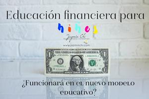 Educación financiera para niños:  ¿Funcionará en el nuevo modelo educativo?