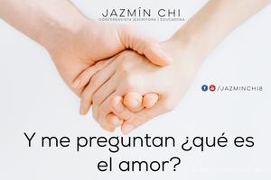 Y me preguntan, ¿qué es el amor?