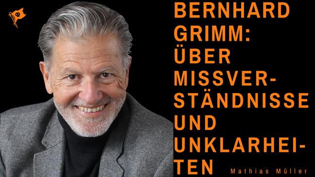 Bernhard Grimm: Über Missverständnisse und Unklarheiten