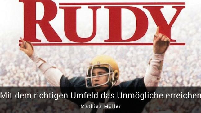 Rudy: Mit dem richtigen Umfeld das Unmögliche erreichen.