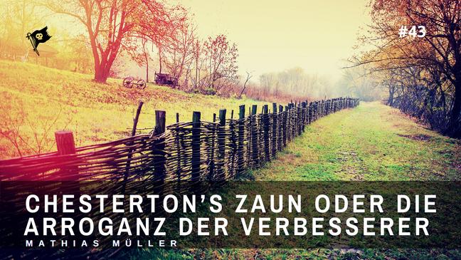 Chesterton's Zaun oder die Arroganz der Veränderer