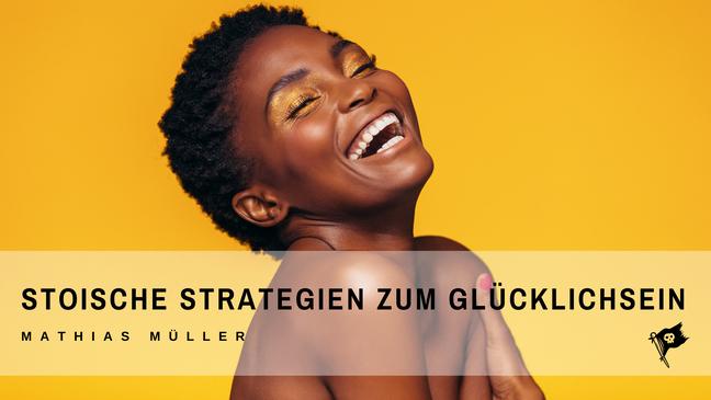 Stoische Strategien zum Glücklichsein