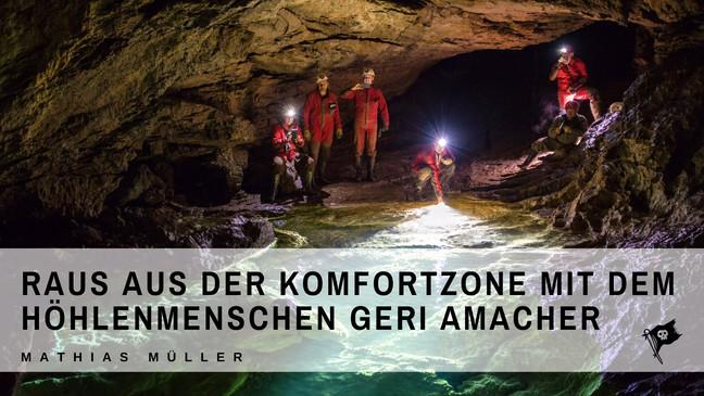 Raus aus der Komfortzone mit dem Höhlenmenschen Geri Amacher