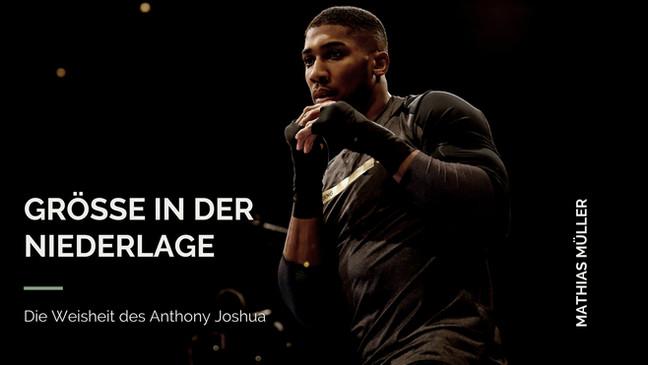 Grösse in der Niederlage - Die Weisheit des Anthony Joshua