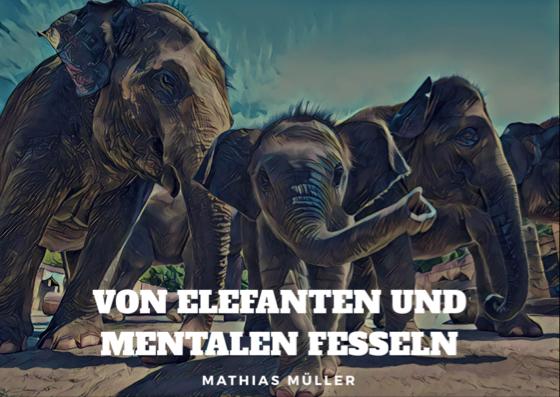 Von Elefanten und mentalen Fesseln