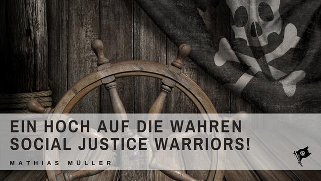 Ein Hoch auf die wahren Social Justice Warriors
