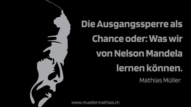 Die Ausgangssperre als Chance oder: Was wir von Nelson Mandela lernen können.