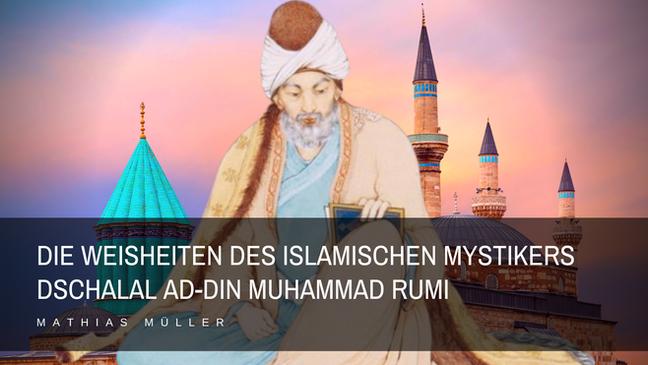 Die Weisheiten des Islamischen Mystikers Rumi