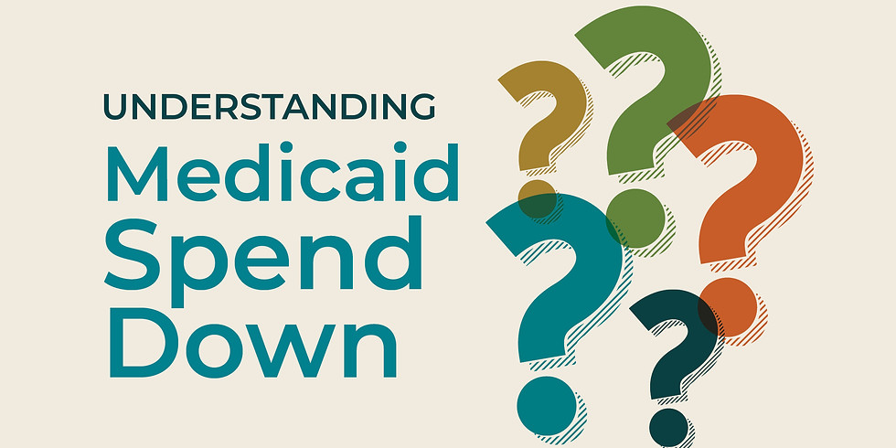 Understanding  Medicaid  Spend  Down
