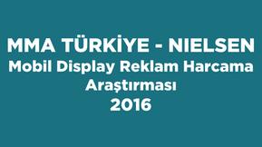 MMA Türkiye - Nielsen Mobil Display Reklam Harcama Araştırması 2016